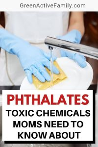 A pinterest pin with the text: Phthalates Toxic Chemicals Moms Need to Know About. There is ap photograph of hands washing dishes under running water