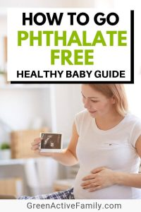 A pinterest pin with the text: How to Go Phthalate Free Healthy Baby Guide. There is a photograph a pregnant woman holding a sonogram picture