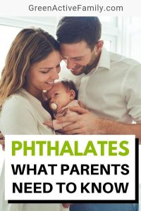 A pinterest pin with the text: Phthalates What Parents Need to Know. There is a photograph with parents holding a young baby