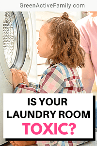 A Pinterest pin image featuring a photograph of a toddler girl looking inside a washing machine. There is text on the image that says Is Your Laundry Room Toxic?