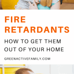 A Pinterest pin image featuring two photographs of a mom holding her baby and a baby balancing himself on a bean bag chair. There is text on the image that says Fire Retardants: How to Get Them Out of Your Home.