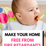A Pinterest pin image featuring a photograph of a baby in a highchair being fed with a plastic baby spoon. There is text on the image that says Make Your Home Free from Fire Retardants. Healthy Baby Guide.