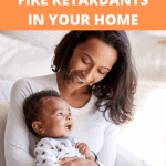A Pinterest pin image featuring a photograph of mom holding her baby and smiling. There is text on the image that says How to Reduce Fire Retardants in Your Home