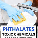 A Pinterest pin image featuring a photograph of a person wearing rubber gloves while washing dishes. There is text on the image that says Phthalates: Toxic Chemicals Moms Need to Know About.
