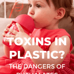 A Pinterest pin image featuring a photograph of a toddler sucking on a sippy cup. There is text on the image that says Toxins in Plastic? The Dangers of Phthalates.