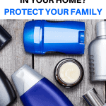 A Pinterest pin image featuring a photograph of personal care products, such as deodorant, lotion and shampoo. There is text on the image that says Hidden Chemicals in Your Home? Protect Your Family.