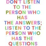 A pinterest pin with an albert einstein quote for kids written in colorful text on a white background. The text reads, Don't listen to the person who has the answers; listen to the person who has the questions.