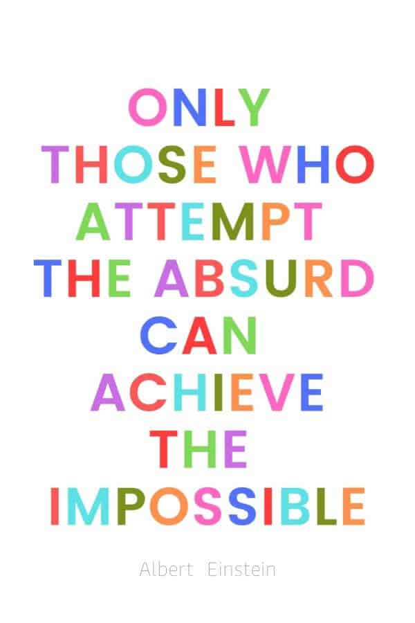 A pinterest pin with an albert einstein quote for kids written in colorful text on a white background. The text reads, Only those who attempt the absurd can achieve the impossible.