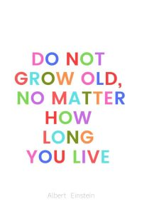 A pinterest pin with an albert einstein quote for kids written in colorful text on a white background. The text reads, Do not grow old no matter how long you live.