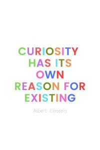 A pinterest pin with an albert einstein quote for kids written in colorful text on a white background. The text reads, curiosity has its own reason for existing.