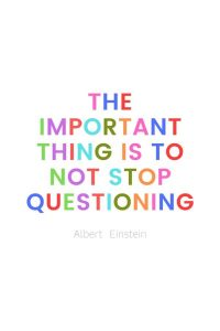 A pinterest pin with an albert einstein quote for kids written in colorful text on a white background. The text reads, the important thing is to not stop questioning.