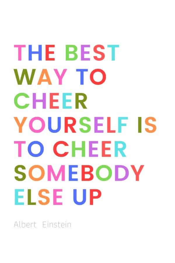 A pinterest pin with an albert einstein quote for kids written in colorful text on a white background. The text reads, the best way to cheer yourself is to cheer somebody else up.