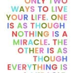 A pinterest pin with an albert einstein quote for kids written in colorful text on a white background. The text reads, There are only two ways to live your life. One is as though nothing is a miracle. The other is as though everything is a miracle.