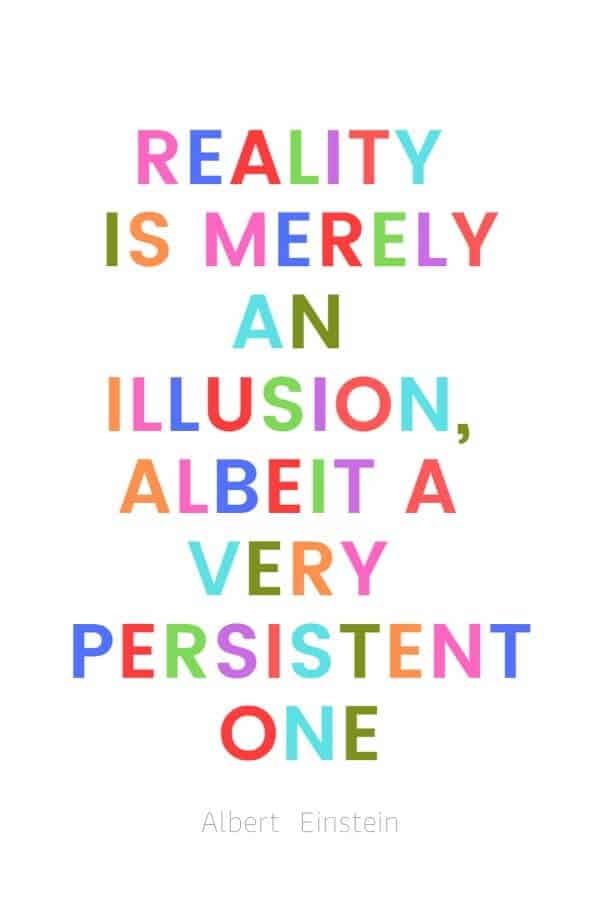 A pinterest pin with an albert einstein quote for kids written in colorful text on a white background. The text reads, Reality is merely an illusion, albeit a very persistent one.