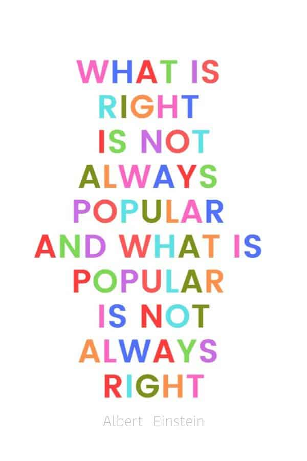 A pinterest pin with an albert einstein quote for kids written in colorful text on a white background. The text reads, What is right is not always popular and what is popular is not always right.