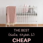 A pinterest pin with the image of a white crib in a nursery. The text says the best safe stylish and cheap baby cribs
