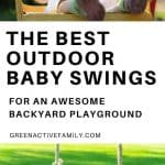 A pinterest pin with the text The Best Outdoor Baby Swings for an Awesome Backyard Playground. There are two images of a baby on a swing and an empty swing outdoors.