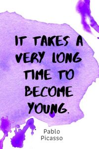 A pinterest pin with an inspirational Pablo Picasso quote for kids written in black text on a colorful watercolor background. The text reads, It Takes A Very Long Time To Become Young