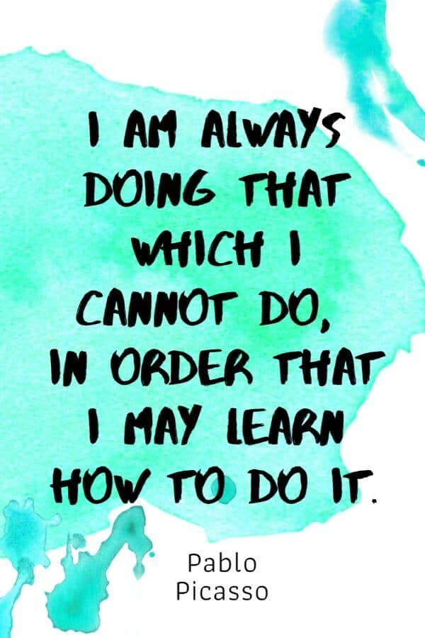 A pinterest pin with an inspirational Pablo Picasso quote for kids written in black text on a colorful watercolor background. The text reads, I Am Always Doing That Which I Cannot Do, In Order That I May Learn How To Do It.