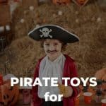 A pinterest pin with an image of a young boy dressed as a pirate. The text says Pirate Toys for Toddlers.