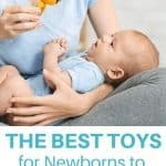 A Pinterest Pin showing a mother playing with a new baby with a toy. The text says The Best Toys for Newborns to 6 Months
