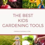 A pinterest pin with 4 different images in a collage: radishes growing in soil, a toddler boy smelling a sunflower, a toddler boy using kids gardening set to water a plant, and a hand full of green leaf lettuce. The text says The Best Kids Gardening Tools