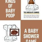 A Pinterest Pin with two funny illustrated images of baby poop in diapers in the upper right and lower left corners. In the upper left corner it says 23 Kinds of Baby Poop and in the Lower Right Corner it says A Baby Shower Game